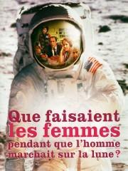 Affiche : Que Faisaient Les Femmes… Pendant Que L'Homme Marchait Sur La Lune ?