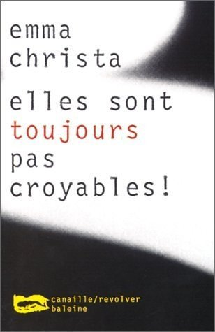 Couverture du livre : Elles sont toujours pas croyables ! de Emma Christa