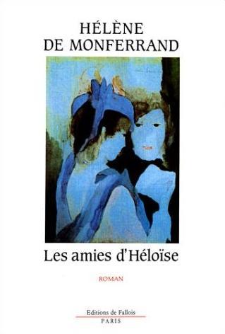 Couverture du livre : Les Amies d'Héloïse d'Hélène de Monferrand