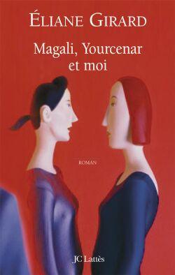 Magali, Yourcenar et moi de Eliane Girard