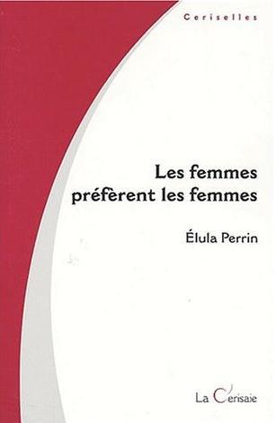 Couverture du livre : Les Femmes Préfèrent les Femmes de Elula Perrin