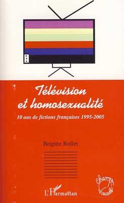 Couverture du livre : Télévision et Homosexualité – 10 ans de fictions françaises 1995-2005 de Brigitte Rollet