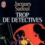 Trop de Détectives de Jacques Sadoul