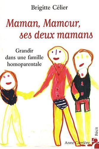 Maman, Mamour, ses deux mamans - Grandir dans une famille homoparentale de Brigitte Celier
