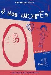 Couverture du livre : A Mes AmourEs de Claudine Galea