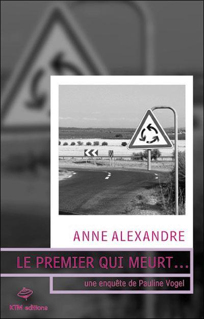Couverture du livre : Le Premier Qui Meurt de Anne Alexandre