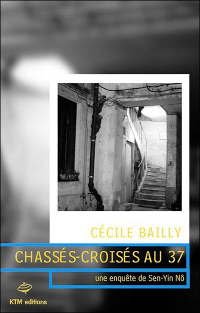 Couverture du livre : Chassés-Croisés au 37 de Cécile Bailly