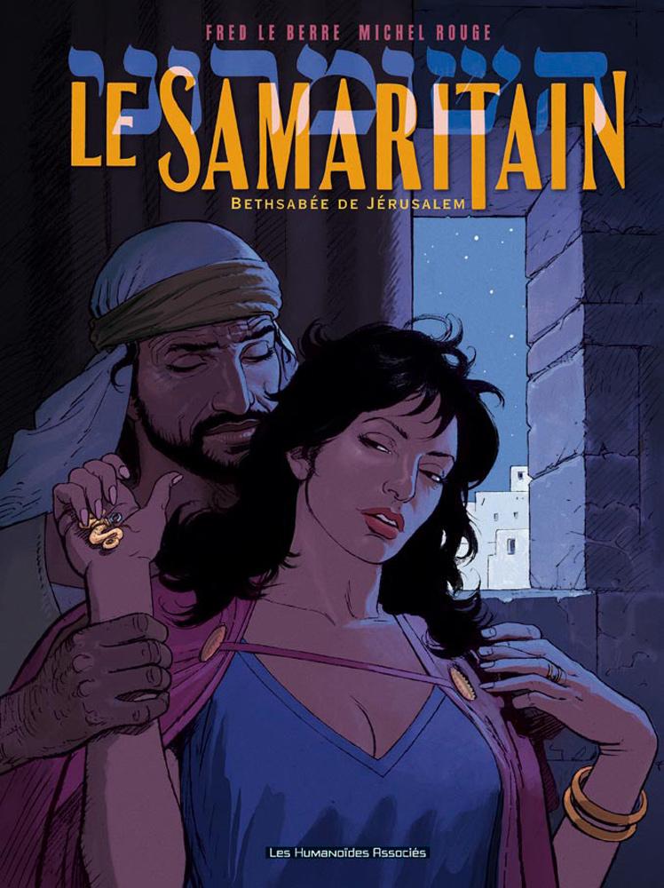 Couverture du livre : Le Samaritain – Bethsabée de Jérusalem de Fred le Berre et Michel Rouge