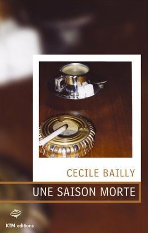 Couverture du livre : Une Saison Morte de Cécile Bailly