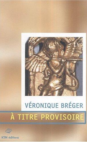 Couverture du livre : A Titre Provisoire de Véronique Bréger