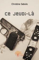 Couverture du livre : Ce Jeudi-Là de Christine Sabolo