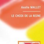 Le Choix de la Reine d'Axelle Mallet