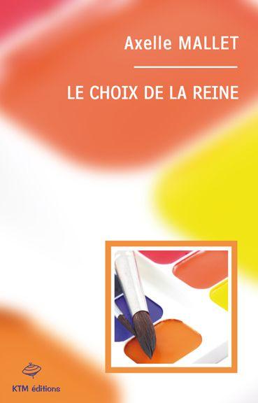 Couverture du livre : Le Choix de la Reine d'Axelle Mallet