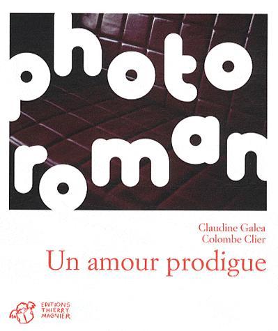 Couverture du livre : Un Amour Prodigue de Claudine Galea et Colombe Clier