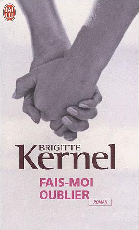 Couverture du livre : Fais-moi oublier de Brigitte Kernel