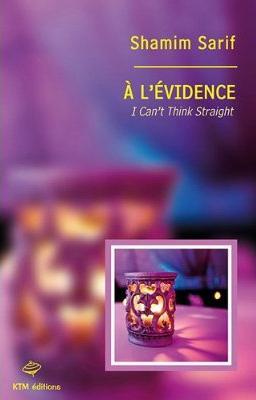 Couverture du livre : A l'Evidence – I Can't Think Straight de Shamim Sarif