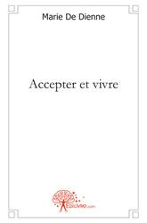 Couverture du livre : Accepter et Vivre de Marie De Dienne