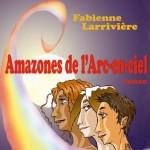 Amazones de l'Arc-en-ciel de Fabienne Larrivière