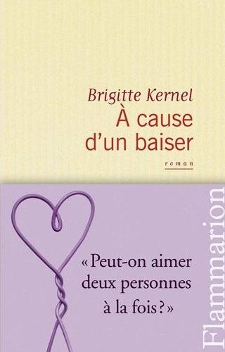 Couverture du livre : À Cause d'un Baiser de Brigitte Kernel
