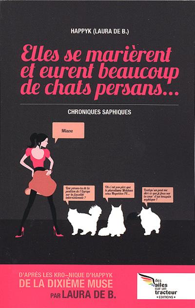 Couverture du livre : Elles se marièrent et eurent beaucoup de chats persans de Laura de B. (Happyk)