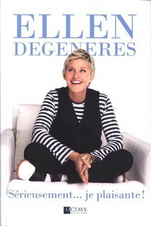 Couverture du livre : Sérieusement… Je Plaisante ! d'Ellen DeGeneres