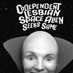 codependent_lesbian_space_alien_seeks_same1