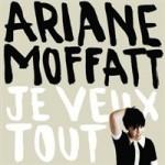 Je veux tout d'Ariane Moffatt