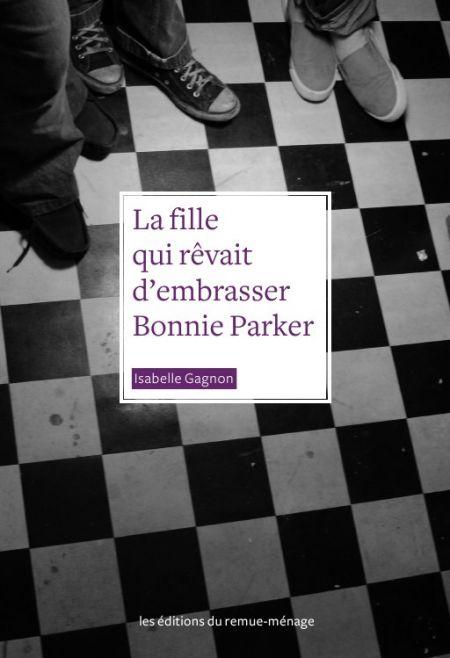 Couverture du livre : La fille qui rêvait d'embrasser Bonnie Parker d'Isabelle Gagnon