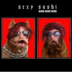 T'enflamme pas Pétasse de Sexy Sushi