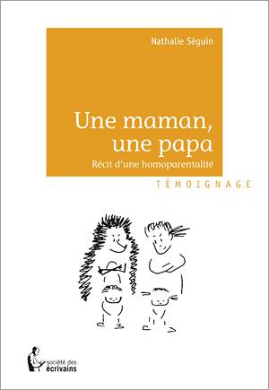 Couverture du livre : Une Maman, Une Papa : Récit d'une Homoparentalité de Nathalie Séguin