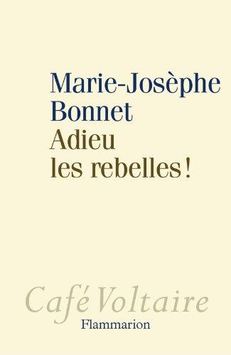 Couverture du livre : Adieu les Rebelles ! de Marie-Josèphe Bonnet